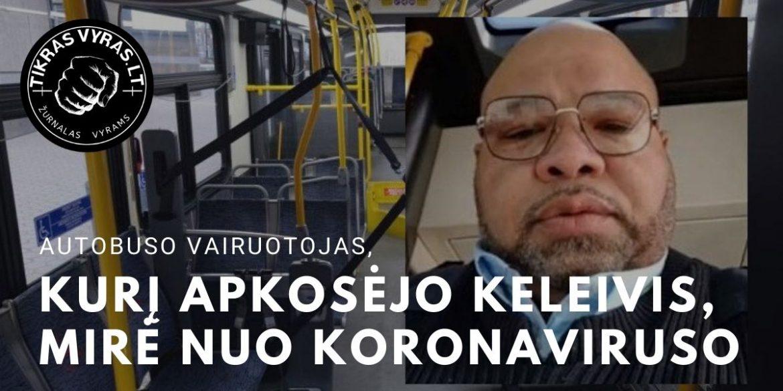 Autobuso vairuotojas, kurį apkosėjo keleivis, šiandien mirė nuo koronaviruso